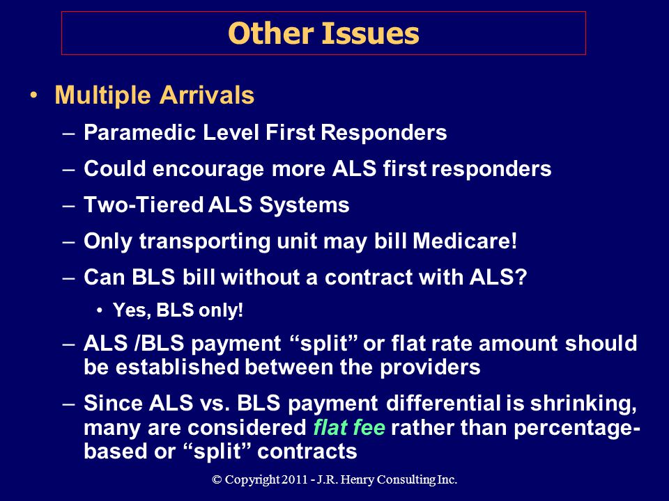 © Copyright 2011 - J.R. Henry Consulting Inc. Multiple Arrivals –Paramedic Level First Responders –Could encourage more ALS first responders –Two-Tier