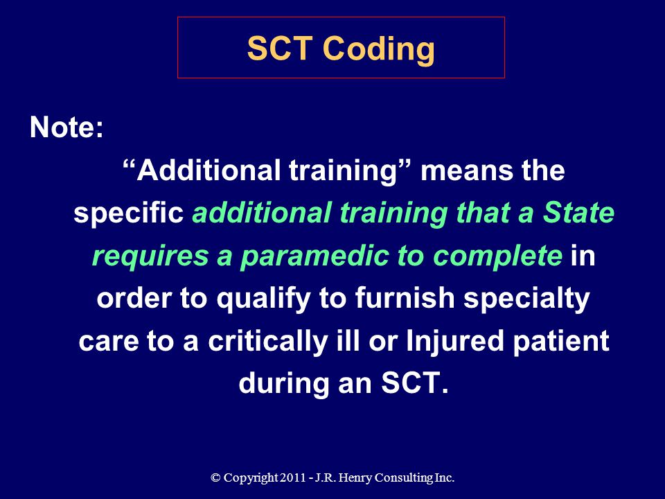 "© Copyright 2011 - J.R. Henry Consulting Inc. Note: ""Additional training"" means the specific additional training that a State requires a paramedic to"