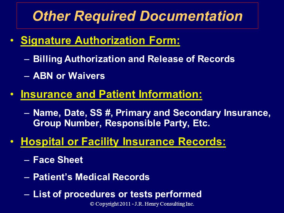 © Copyright 2011 - J.R. Henry Consulting Inc. Signature Authorization Form: –Billing Authorization and Release of Records –ABN or Waivers Insurance an