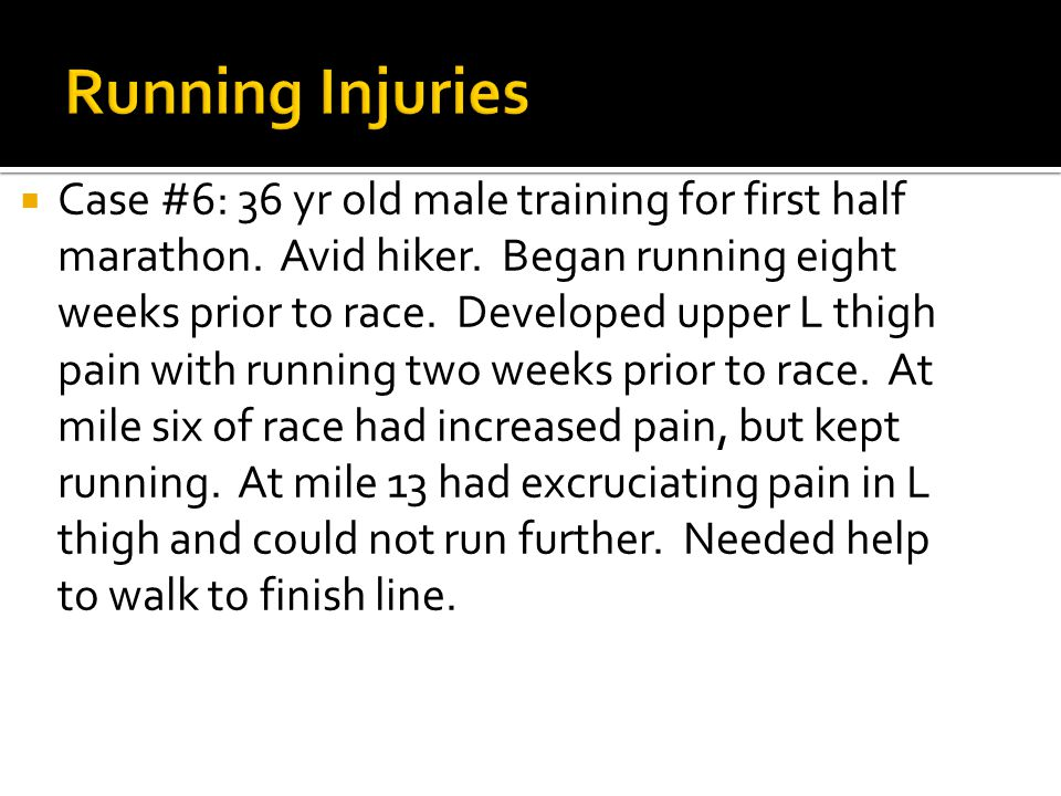  Case #6: 36 yr old male training for first half marathon.
