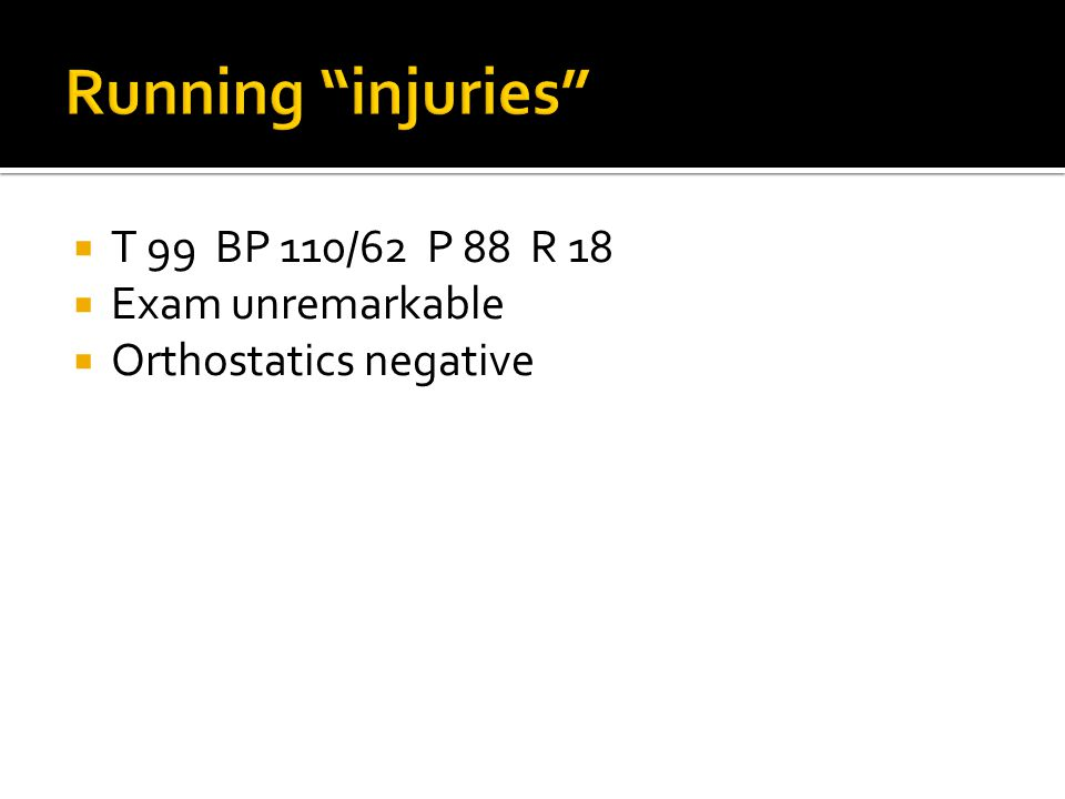  T 99 BP 110/62 P 88 R 18  Exam unremarkable  Orthostatics negative
