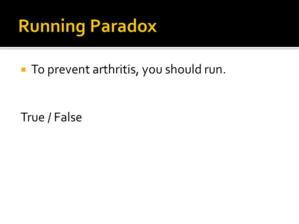  To prevent arthritis, you should run. True / False