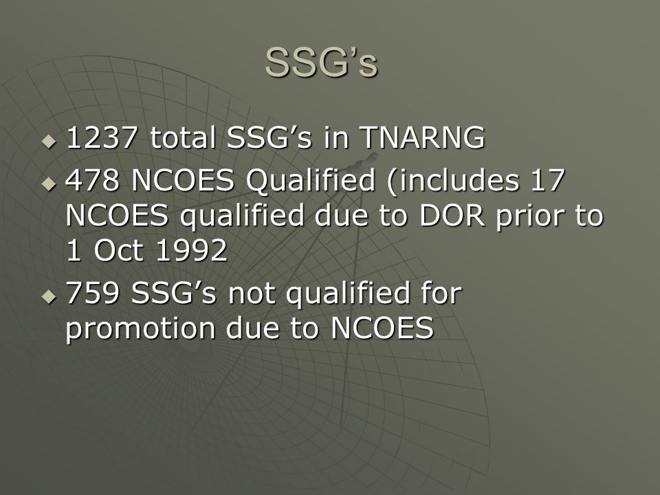 SGT's 2137 total E-5s in the TNARNG 2137 total E-5s in the TNARNG 833 NCOES Qualified (includes 26 NCOES qualified due to DOR prior to 1 OCT 1992 833