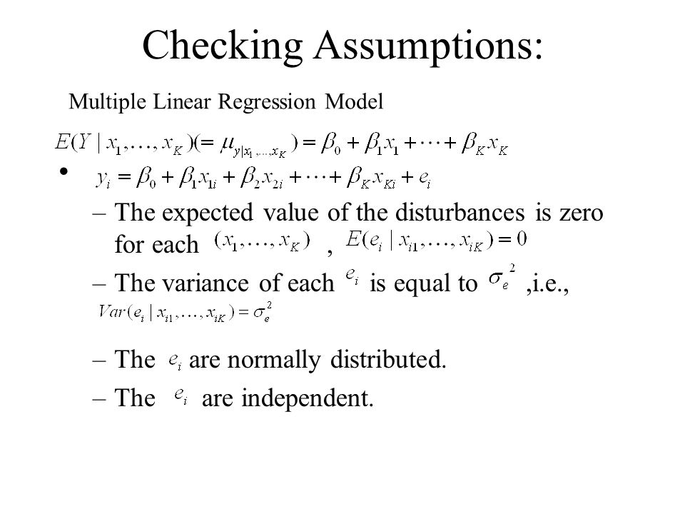 Checking Assumptions: –The expected value of the disturbances is zero for each, –The variance of each is equal to,i.e., –The are normally distributed.