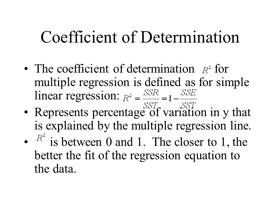 Coefficient of Determination The coefficient of determination for multiple regression is defined as for simple linear regression: Represents percentage of variation in y that is explained by the multiple regression line.