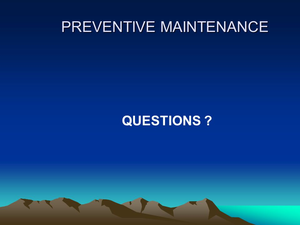 PREVENTIVE MAINTENANCE QUESTIONS