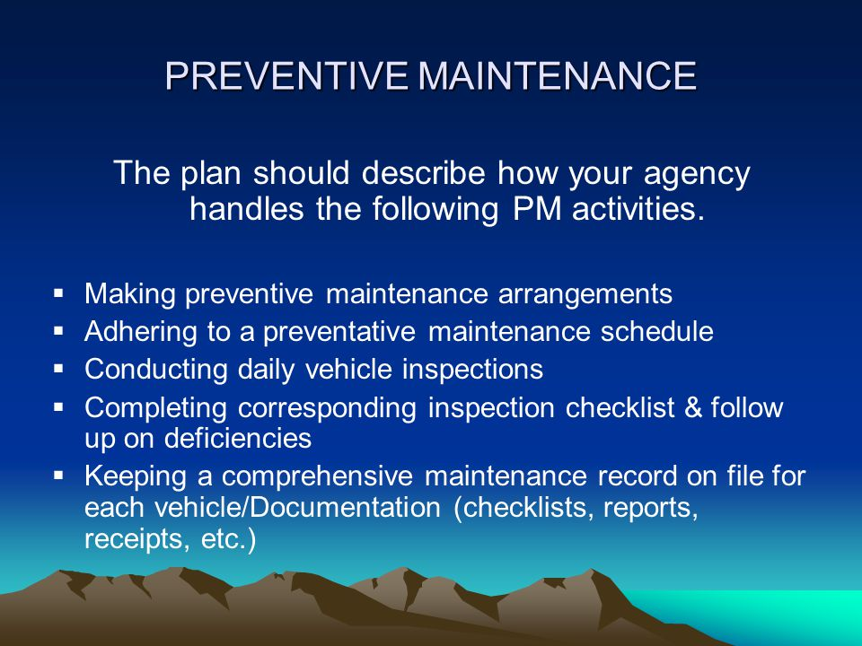 PREVENTIVE MAINTENANCE The plan should describe how your agency handles the following PM activities.