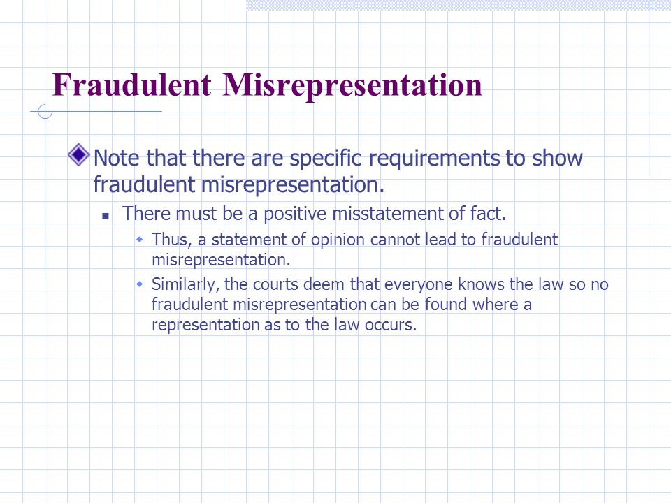 Fraudulent Misrepresentation Note that there are specific requirements to show fraudulent misrepresentation.