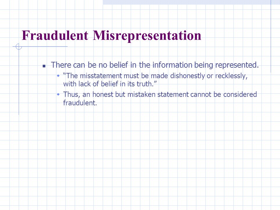 Fraudulent Misrepresentation There can be no belief in the information being represented.