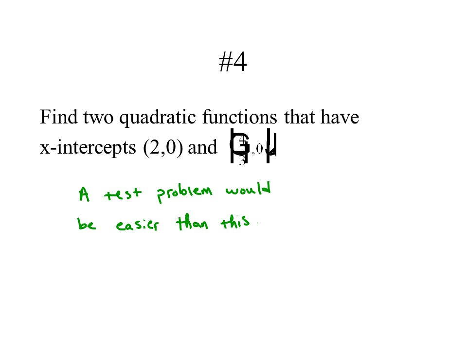 #4 Find two quadratic functions that have x-intercepts (2,0) and
