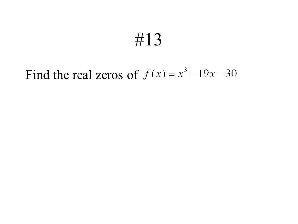 #13 Find the real zeros of