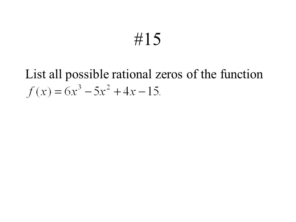 #15 List all possible rational zeros of the function