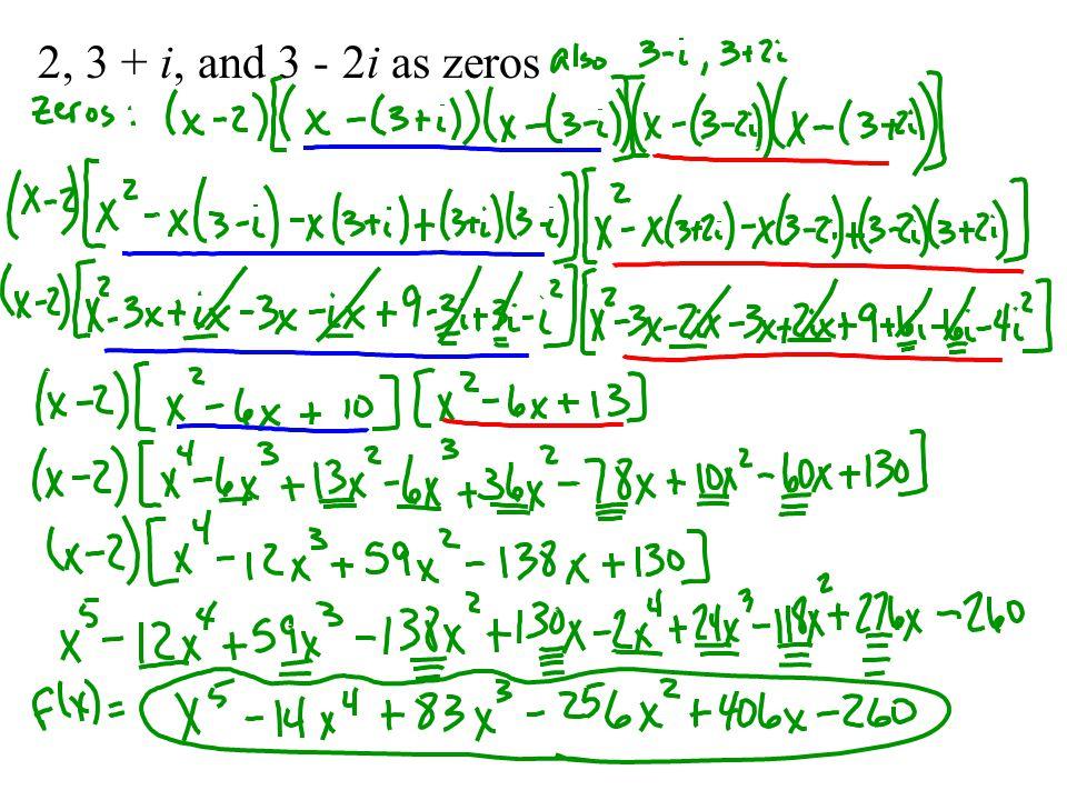 2, 3 + i, and 3 - 2i as zeros