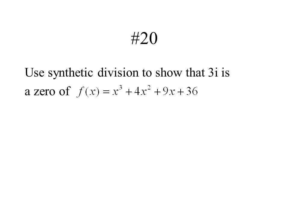 #20 Use synthetic division to show that 3i is a zero of