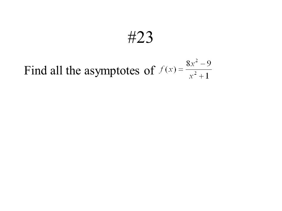 #23 Find all the asymptotes of