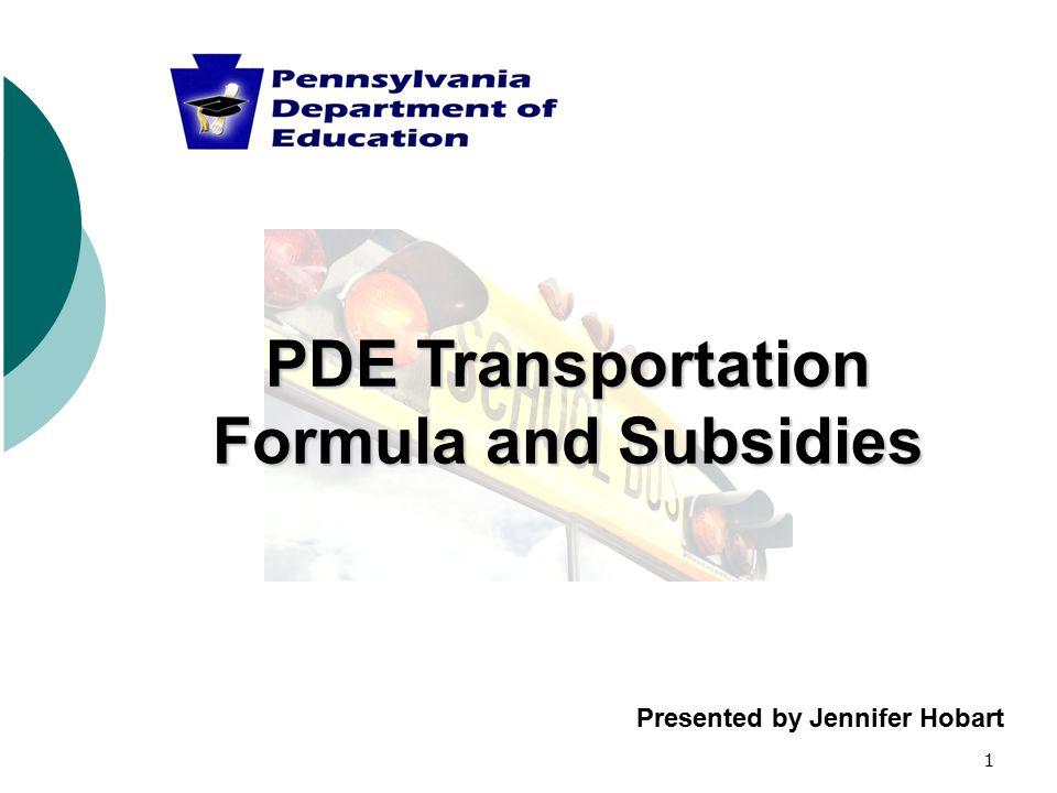 1 PDE Transportation Formula and Subsidies Presented by Jennifer Hobart