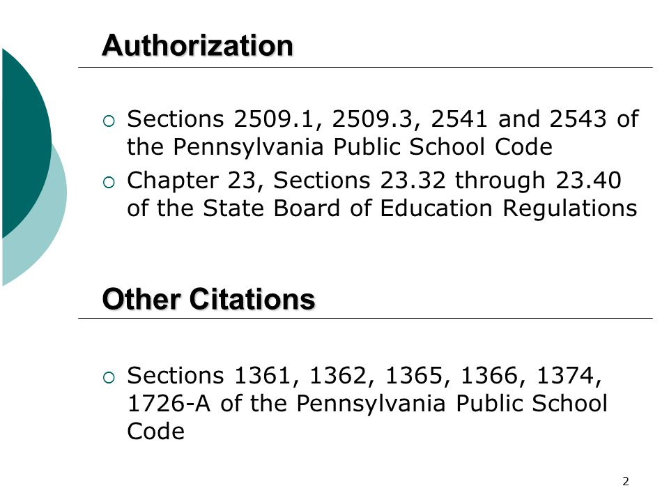 2 Authorization  Sections 2509.1, 2509.3, 2541 and 2543 of the Pennsylvania Public School Code  Chapter 23, Sections 23.32 through 23.40 of the Stat