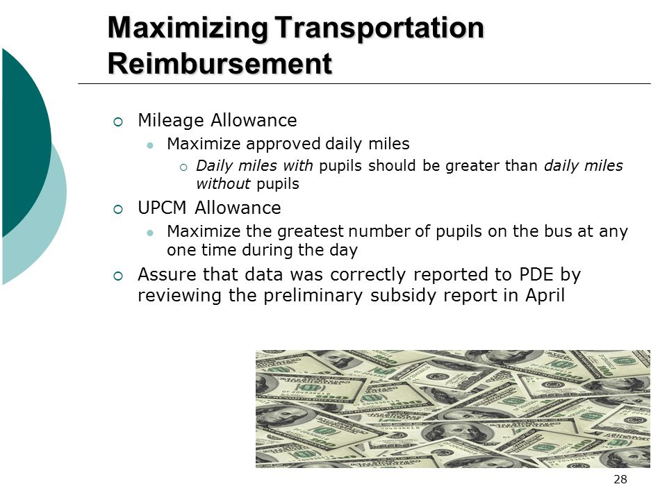 28 Maximizing Transportation Reimbursement  Mileage Allowance Maximize approved daily miles  Daily miles with pupils should be greater than daily mi