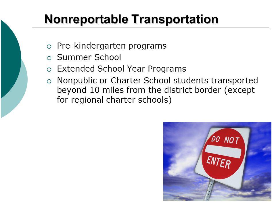 5 Nonreportable Transportation  Pre-kindergarten programs  Summer School  Extended School Year Programs  Nonpublic or Charter School students tran