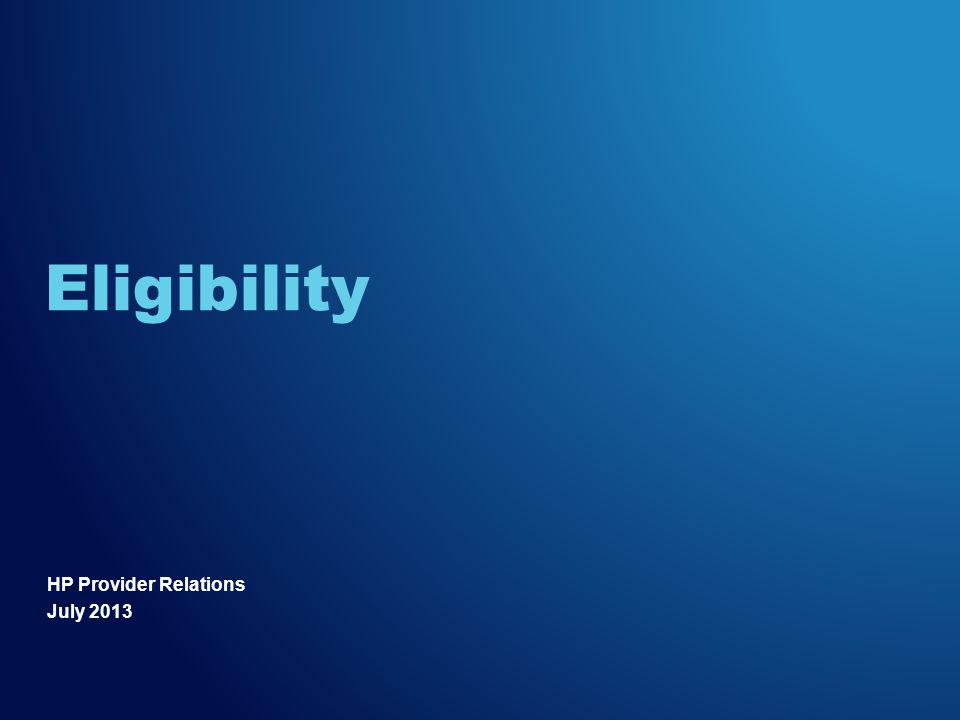 HP Provider Relations July 2013 Eligibility