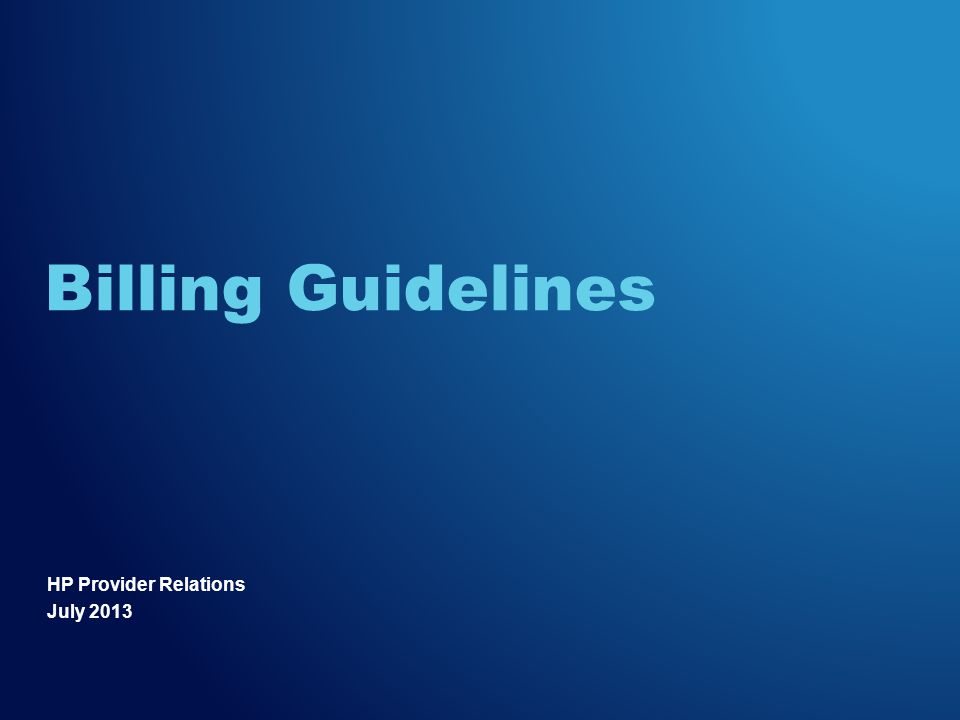 HP Provider Relations July 2013 Billing Guidelines