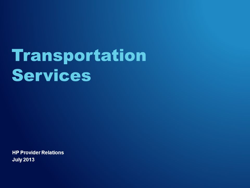 HP Provider Relations July 2013 Transportation Services