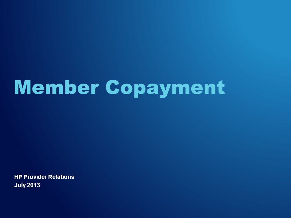 HP Provider Relations July 2013 Member Copayment
