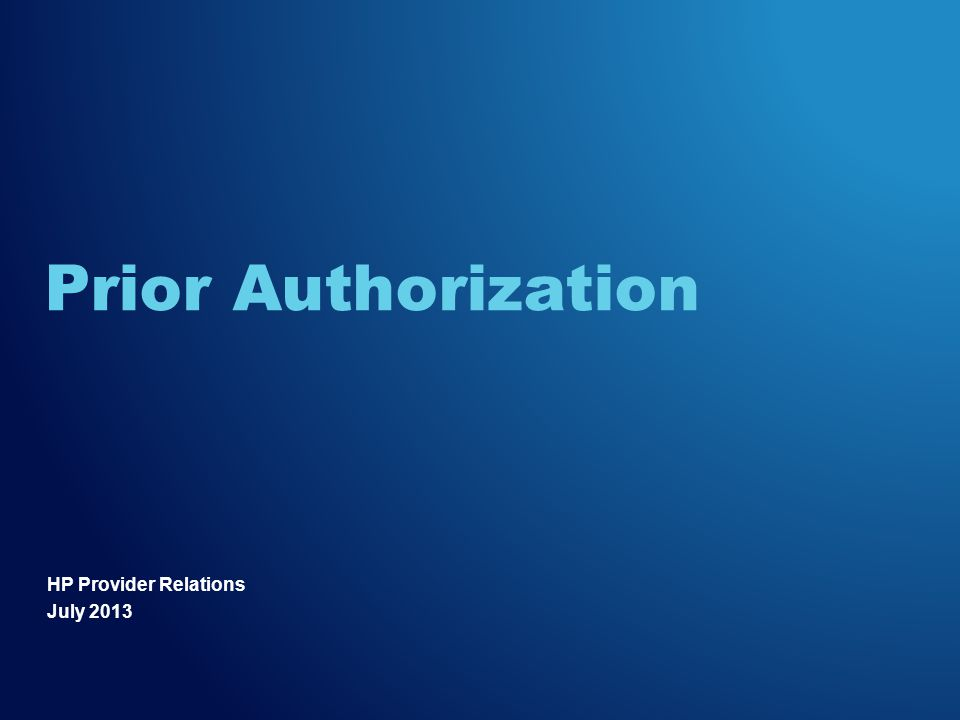 HP Provider Relations July 2013 Prior Authorization