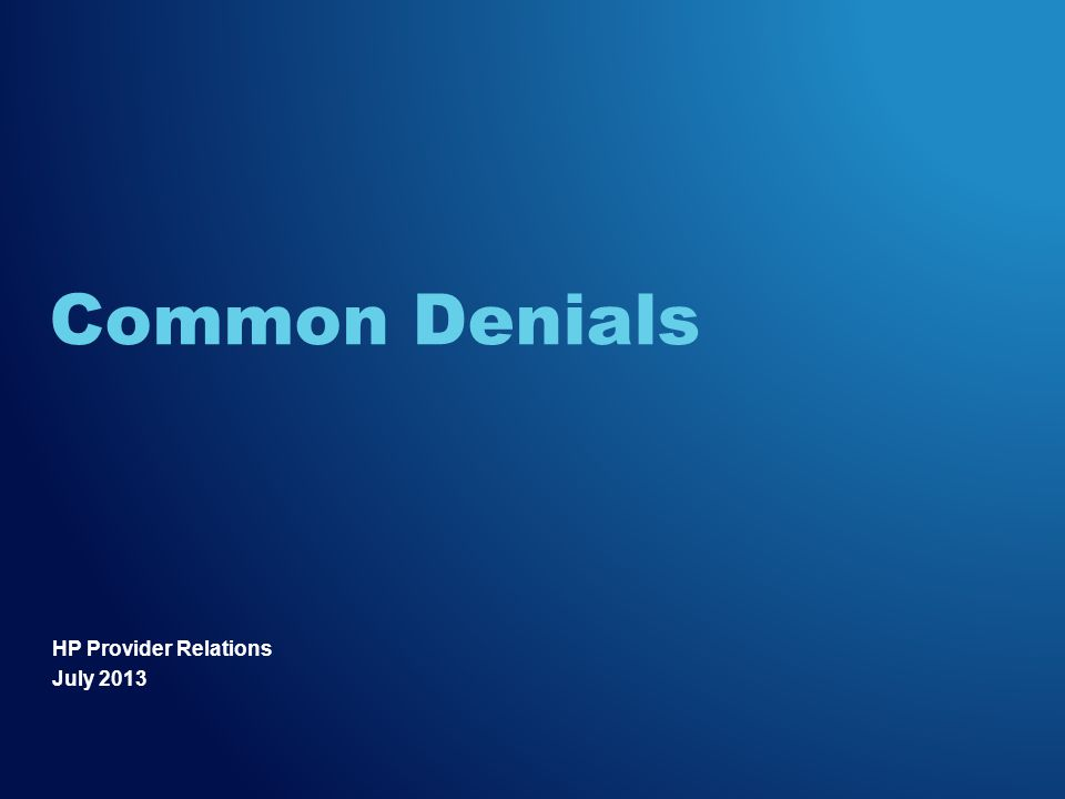 HP Provider Relations July 2013 Common Denials