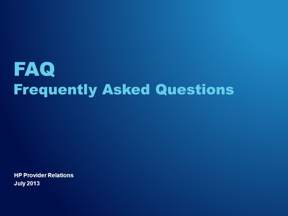 HP Provider Relations July 2013 FAQ Frequently Asked Questions