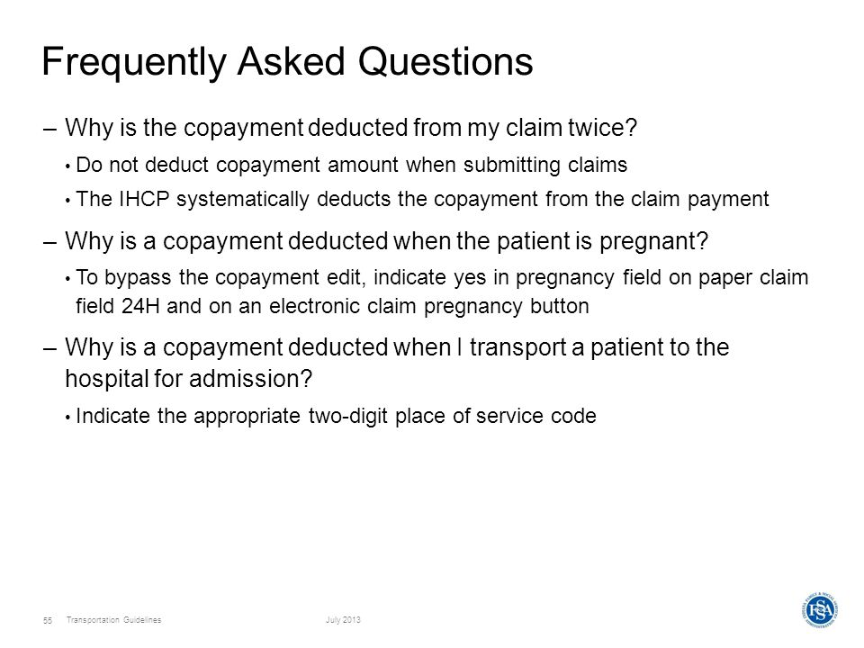 Transportation GuidelinesJuly 2013 55 Frequently Asked Questions –Why is the copayment deducted from my claim twice.