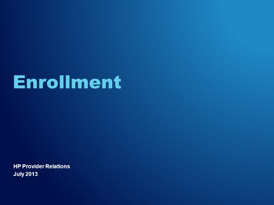 HP Provider Relations July 2013 Enrollment