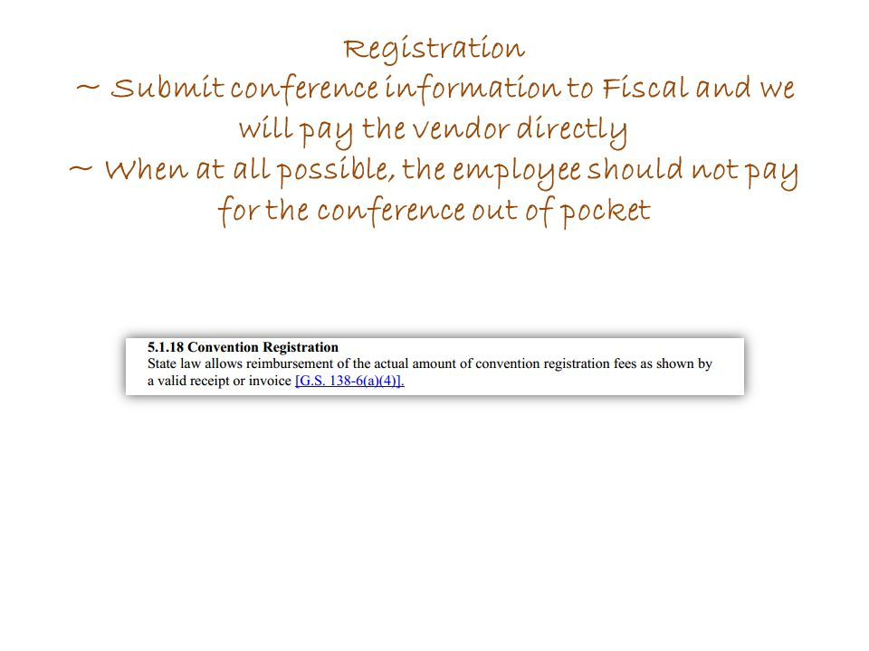 Registration ~ Submit conference information to Fiscal and we will pay the vendor directly ~ When at all possible, the employee should not pay for the