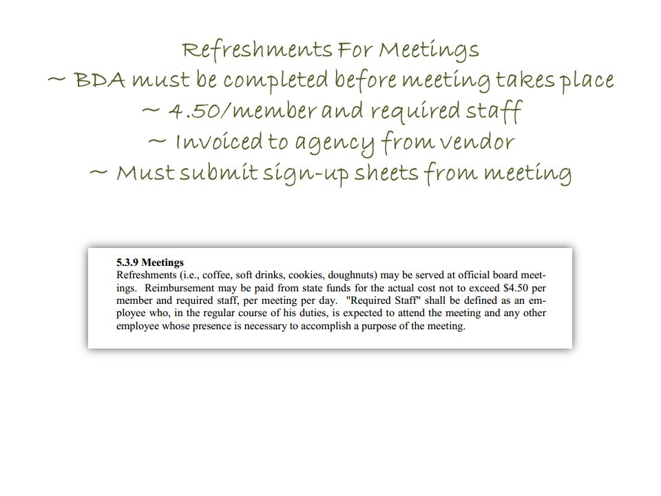 Refreshments For Meetings ~ BDA must be completed before meeting takes place ~ 4.50/member and required staff ~ Invoiced to agency from vendor ~ Must submit sign-up sheets from meeting