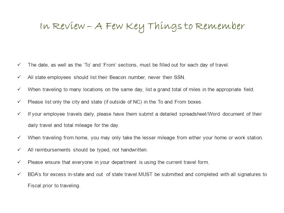 In Review – A Few Key Things to Remember The date, as well as the 'To' and 'From' sections, must be filled out for each day of travel.