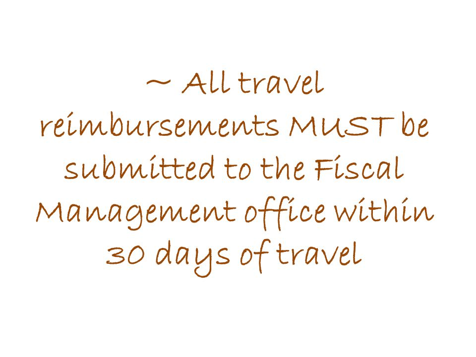 ~ All travel reimbursements MUST be submitted to the Fiscal Management office within 30 days of travel