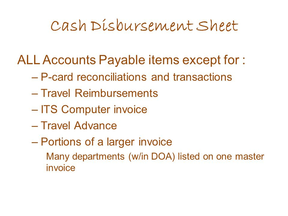 ALL Accounts Payable items except for : –P-card reconciliations and transactions –Travel Reimbursements –ITS Computer invoice –Travel Advance –Portion