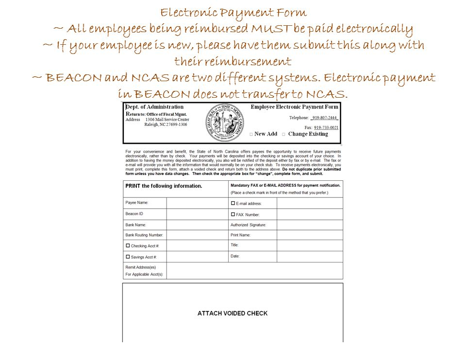 Electronic Payment Form ~ All employees being reimbursed MUST be paid electronically ~ If your employee is new, please have them submit this along with their reimbursement ~ BEACON and NCAS are two different systems.