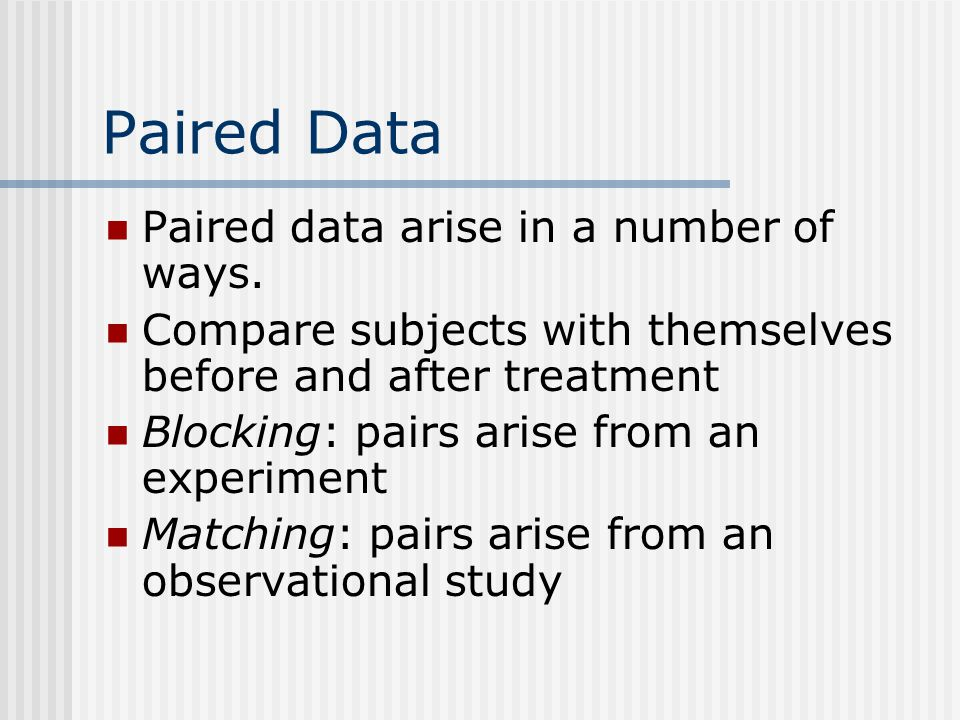 Paired Data Paired data arise in a number of ways.