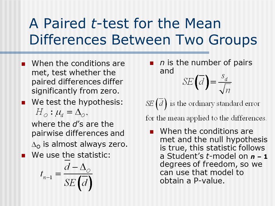 A Paired t-test for the Mean Differences Between Two Groups When the conditions are met, test whether the paired differences differ significantly from zero.