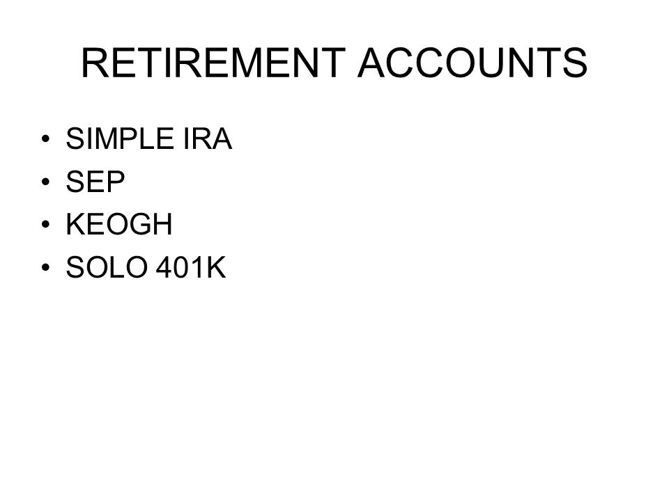 RETIREMENT ACCOUNTS SIMPLE IRA SEP KEOGH SOLO 401K