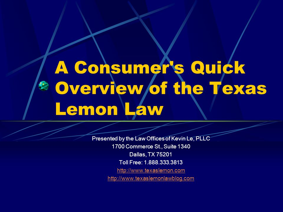 A Consumer's Quick Overview of the Texas Lemon Law Presented by the Law Offices of Kevin Le, PLLC 1700 Commerce St., Suite 1340 Dallas, TX 75201 Toll