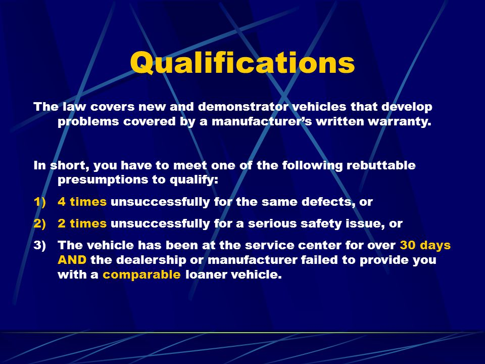 Qualifications The law covers new and demonstrator vehicles that develop problems covered by a manufacturer's written warranty.
