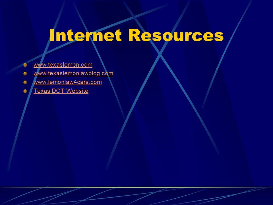 Internet Resources www.texaslemon.com www.texaslemonlawblog.com www.lemonlaw4cars.com Texas DOT Website