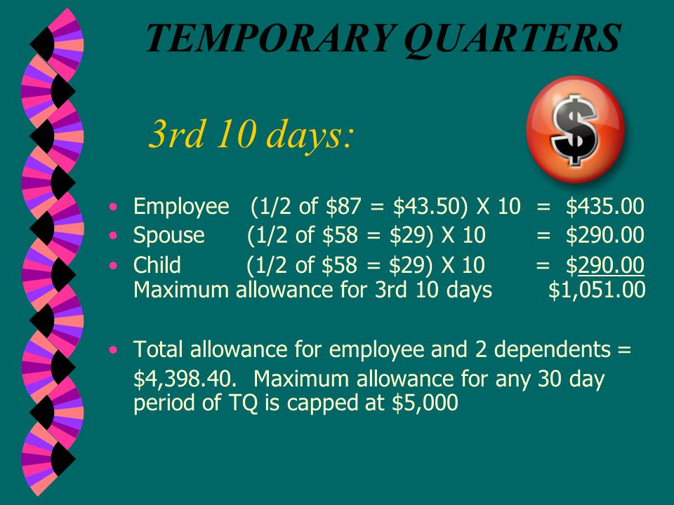 2nd 10 days: TEMPORARY QUARTERS Employee(2/3 of $87 = $ 58) X 10 = $580.00 Spouse(2/3 of $58 = $ 38.67) X 10 = $386.70 Child (2/3 of $58 = $ 38.67) X