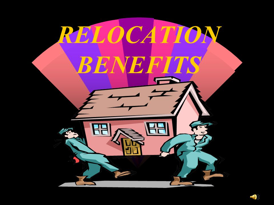 RELOCATION BENEFITS WHEN YOU ARE REASSIGNED Presented by MIKE GALLAGHER EASTERN REGIONAL COORDINATOR
