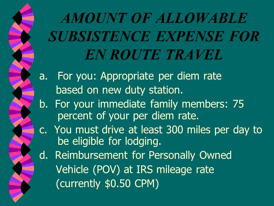 ENROUTE TRIP (To Report for Duty ) Amount of allowable subsistence expense for en route travel include expenses for lodging and per diem (must drive 300 miles per day to be eligible for lodging).