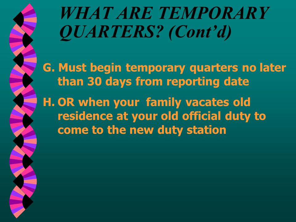 WHAT ARE TEMPORARY QUARTERS? A.Lodging obtained from commercial sources B. Temporary quarters authorized for up to 30 consecutive days only C. You and