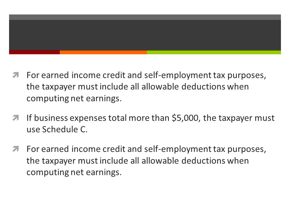  For earned income credit and self-employment tax purposes, the taxpayer must include all allowable deductions when computing net earnings.
