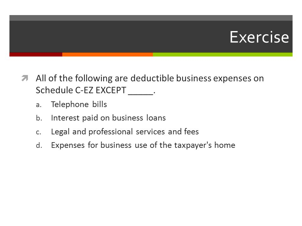Exercise  All of the following are deductible business expenses on Schedule C-EZ EXCEPT _____.